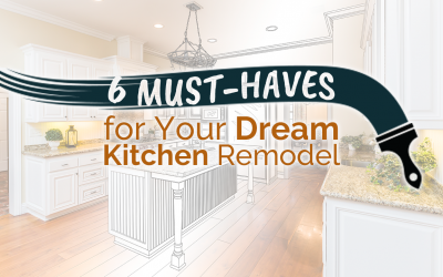 6 Must-Haves for Your Dream Kitchen Remodel